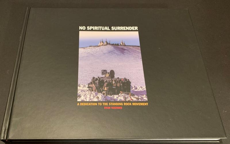 PHOTO BOOK: NO SPIRITUAL SURRENDER: A DEDICATION TO THE STANDING ROCK MOVEMENT